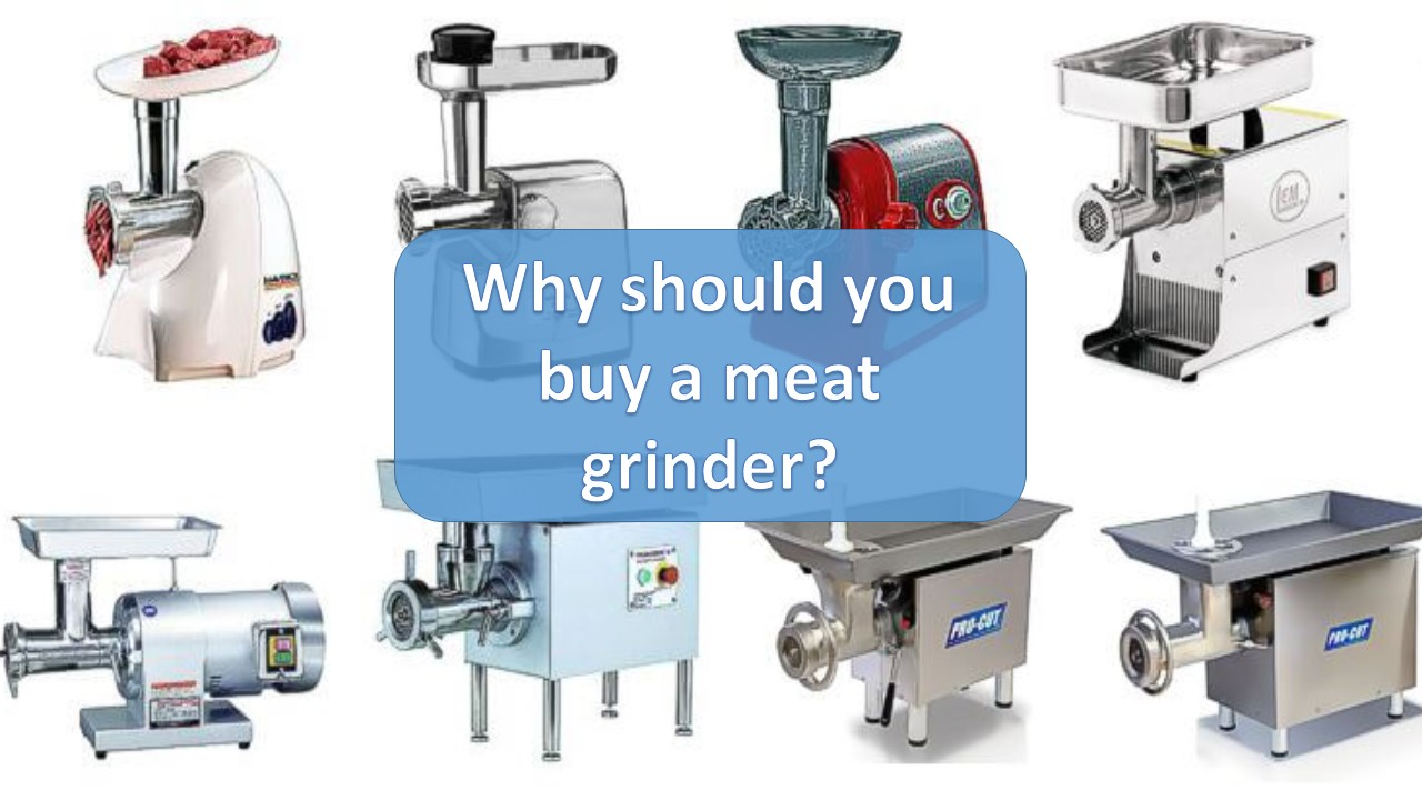 Why should you buy a meat grinder?